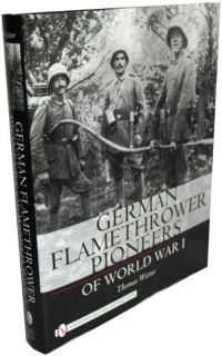 German Flamethower Pioneers of World War I (Thomas Wictor)