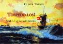 Torpedo Los! - S.M. U 27 im Weltkrieg (Oliver Trulei)