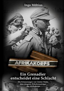 Ein Grenadier entscheidet eine Schlacht - Die Erinnerungen von Günter Halm (Ingo Möbius)
