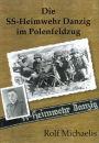 Die SS - Heimwehr Danzig im Polenfeldzug (Rolf Michaelis)