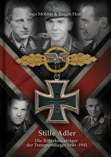 Stille Adler - Die Ritterkreuzträger derTransportflieger 1940-1945 (Ingo Möbius)