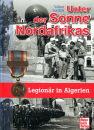 Unter der Sonne Nordafrikas - Legionär in Algerien...