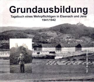 Grundausbildung - Tagebuch eines Wehrpflichtigen in Eisenach und Jena 1941\42 (Hrsg. Scherzer)