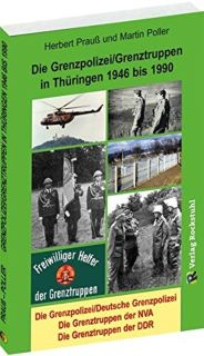 Die Grenzpolizei/Grenztruppen in Thüringen 1946 bis 1990 (Herbert Prauß und Martin Poller)
