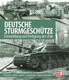 Deutsche Sturmgeschütze - Entwicklung und Fertigung der sPak (Lüdecke/Spielberger)