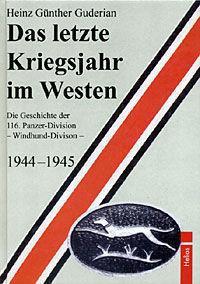 Das letzte Kriegsjahr im Westen Die Geschichte der 116. Panzer-Division - Windhund-Division - 1944-1945