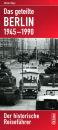 Das geteilte Berlin 1945-1990 - Der historische...