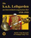 Die k.u.k. Leibgarden am österr.-ungar. Hof...