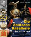 Die deutsche Kavallerie von 1871-1914 (Ulrich Herr/Jens Nguyen)